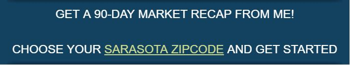 Get a 90-day Market Recap from me. Choose your Sarasota zipcode and get started.